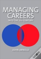 Managing Careers Into The 21st Century