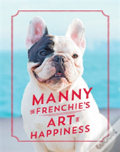 Manny The Frenchie'S Art Of Happiness