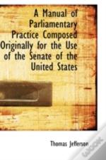Manual Of Parliamentary Practice Composed Originally For The Use Of The Senate Of The United State