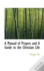 Manual Of Prayers And A Guide To The Christian Life