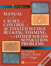 Manual On The Causes And Control Of Activated Sludge Bulking, Foaming, And Other Solids Separation Problems
