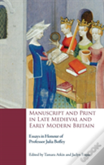 Manuscript And Print In Late Medieval And Early Modern Britain