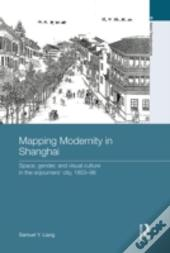 Mapping Modernity In Shanghai