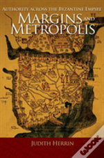 Margins And Metropolis Across The Byzantine Millennium