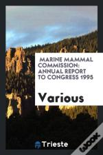 Marine Mammal Commission: Annual Report To Congress 1995