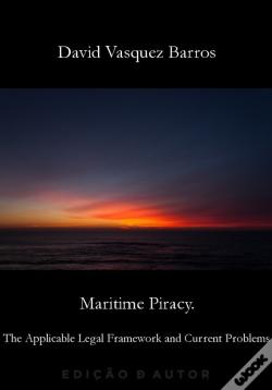 Wook.pt - Maritime Piracy. The Applicable Legal Framework And Current Problems