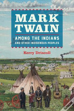 Wook.pt - Mark Twain Among The Indians And Other Indigenous Peoples