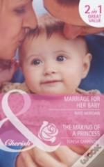 Marriage For Her Baby / The Making Of A Princess