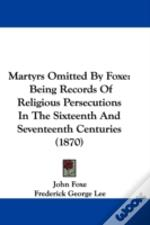 Martyrs Omitted By Foxe