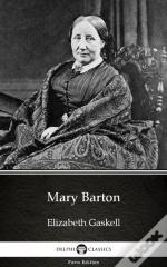 Mary Barton By Elizabeth Gaskell - Delphi Classics (Illustrated)