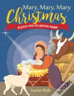 Mary, Mary, Mary Christmas! An Activity Book For Christmas Morning