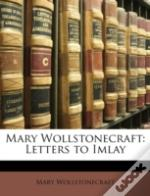 Mary Wollstonecraft: Letters To Imlay