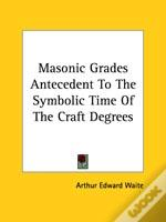 Masonic Grades Antecedent To The Symbolic Time Of The Craft Degrees