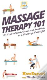 Massage Therapy 101: 101 Tips To Start,