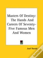Masters Of Destiny: The Hands And Careers Of Seventy-Five Famous Men And Women