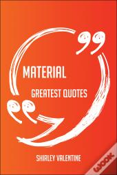 Material Greatest Quotes - Quick, Short, Medium Or Long Quotes. Find The Perfect Material Quotations For All Occasions - Spicing Up Letters, Speeches, And Everyday Conversations.
