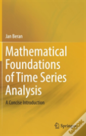 Mathematical Foundations Of Time Series Analysis