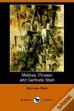 Matisse Picasso And Gertrude Stein. With Two Shorter Stories (Dodo Press)