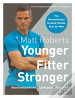 Matt Roberts' Younger, Fitter, Stronger
