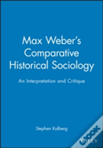 Max Weber'S Comparative-Historical Sociology