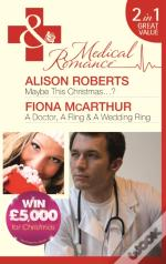 Maybe This Christmas...?/A Doctor, A Fling & A Wedding Ring