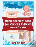 Maze Activity Book For Curious Children