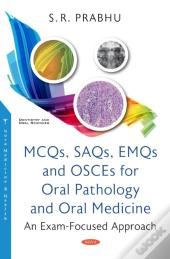 Mcqs, Saqs, Emqs And Osces For Oral Pathology And Oral Medicine: An Exam-Focused Approach
