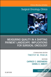 Measuring Quality In A Shifting Payment Landscape: Implications For Surgical Oncology, An Issue Of Surgical Oncology Clinics Of North America