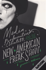Media, Performative Identity, And The New American Freak Show