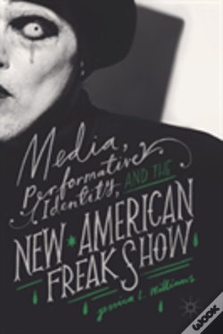 Wook.pt - Media, Performative Identity, And The New American Freak Show