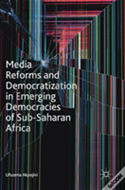 Wook.pt - Media Reforms And Democratization In Emerging Democracies Of Sub-Saharan Africa