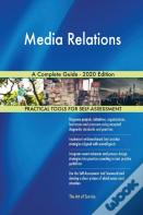 Media Relations A Complete Guide - 2020 Edition