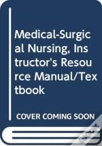 Medical-Surgical Nursing, Instructor'S Resource Manual/Textbook