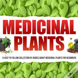 Wook.pt - Medicinal Plants: A Easy To Follow Collection Of Guides About Medicinal Plants For Beginners