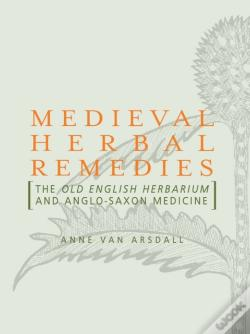 Wook.pt - Medieval Herbal Remedies: The Old English Herbarium And Anglo-Saxon Medicine