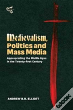 Medievalism, Politics And Mass Media