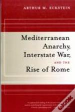 Mediterranean Anarchy, Interstate War, And The Rise Of Rome