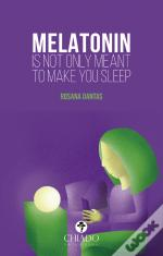 Melatonin is Not Only Meant to Make You Sleep