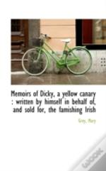 Memoirs Of Dicky, A Yellow Canary