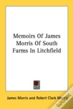 Memoirs Of James Morris Of South Farms In Litchfield