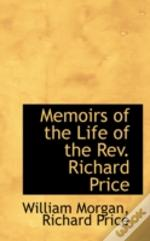 Memoirs Of The Life Of The Rev. Richard Price