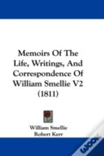 Memoirs Of The Life, Writings, And Correspondence Of William Smellie V2 (1811)