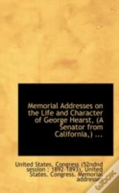 Memorial Addresses On The Life And Character Of George Hearst, (A Senator From California,) ...