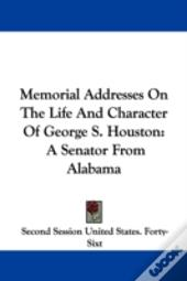 Memorial Addresses On The Life And Character Of George S. Houston: A Senator From Alabama