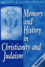 Memory And History In Christianity And Judaism
