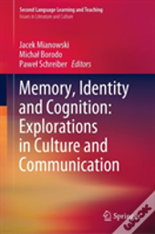 Memory, Identity And Cognition: Explorations In Culture And Communication