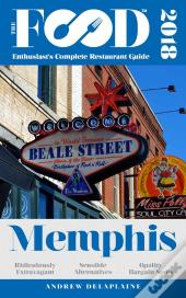Memphis - 2018 - The Food Enthusiast'S Complete Restaurant Guide