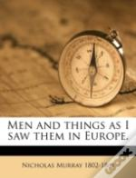 Men And Things As I Saw Them In Europe.