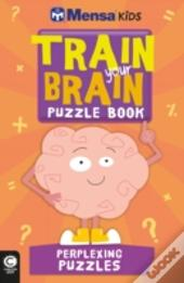 Mensa Train Your Brain: Perplexing Puzzles
