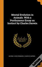 Mental Evolution In Animals. With A Posthumous Essay On Instinct By Charles Darwin